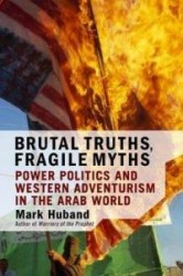 brutal-truths-fragile-myths-power-politics-western-adventurism-mark-huband-hardcover-cover-art